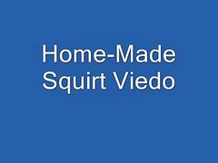 Squirting, Video, Squirt, Home made